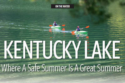 ON THE WATER: KENTUCKY LAKE, Where a Safe Summer is a Great Summer